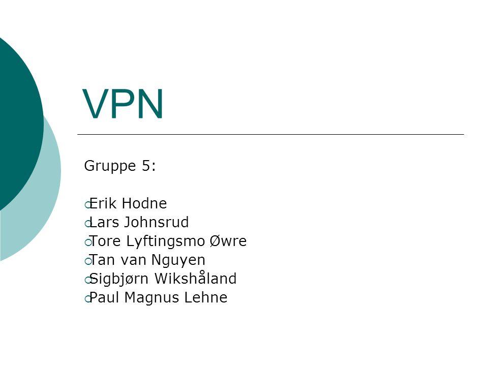VPN Gruppe 5: Erik Hodne Lars Johnsrud Tore Lyftingsmo Øwre