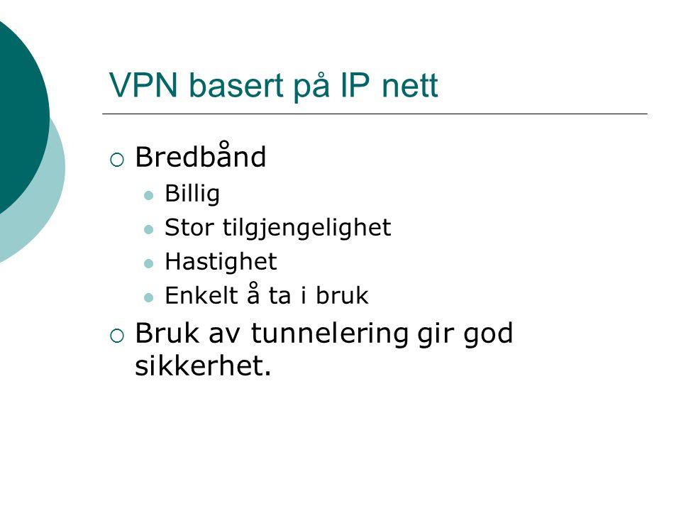 VPN basert på IP nett Bredbånd Bruk av tunnelering gir god sikkerhet.