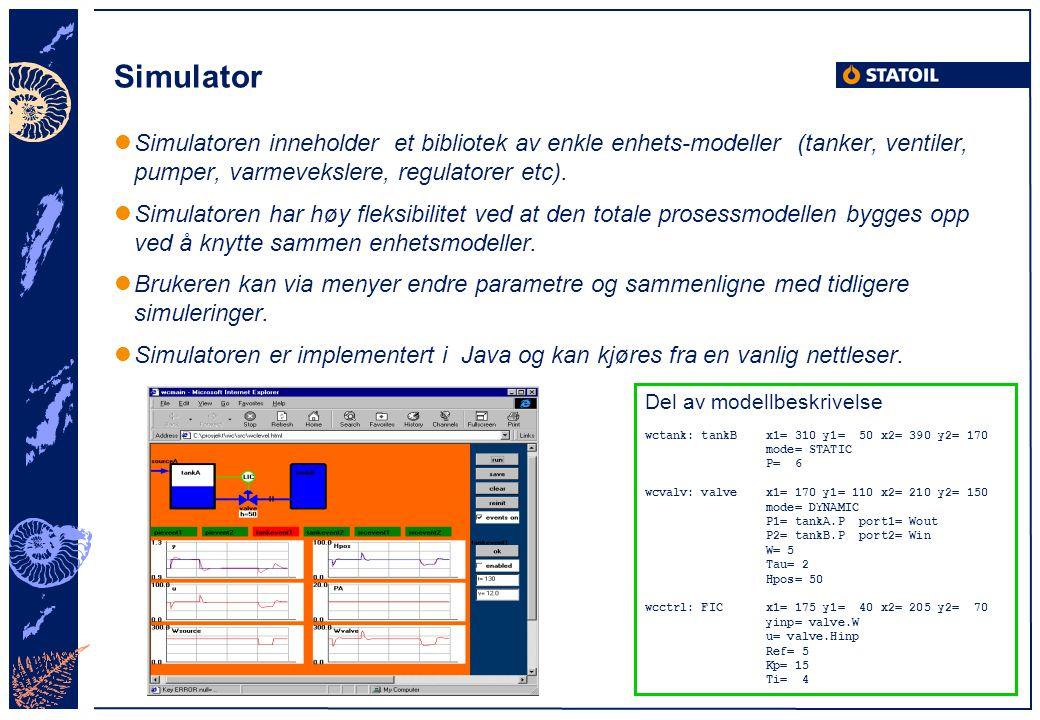 Simulator Simulatoren inneholder et bibliotek av enkle enhets-modeller (tanker, ventiler, pumper, varmevekslere, regulatorer etc).