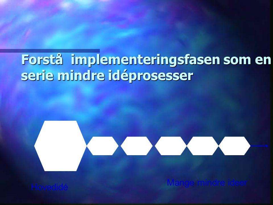 Forstå implementeringsfasen som en serie mindre idéprosesser