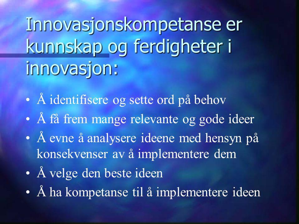 Innovasjonskompetanse er kunnskap og ferdigheter i innovasjon: