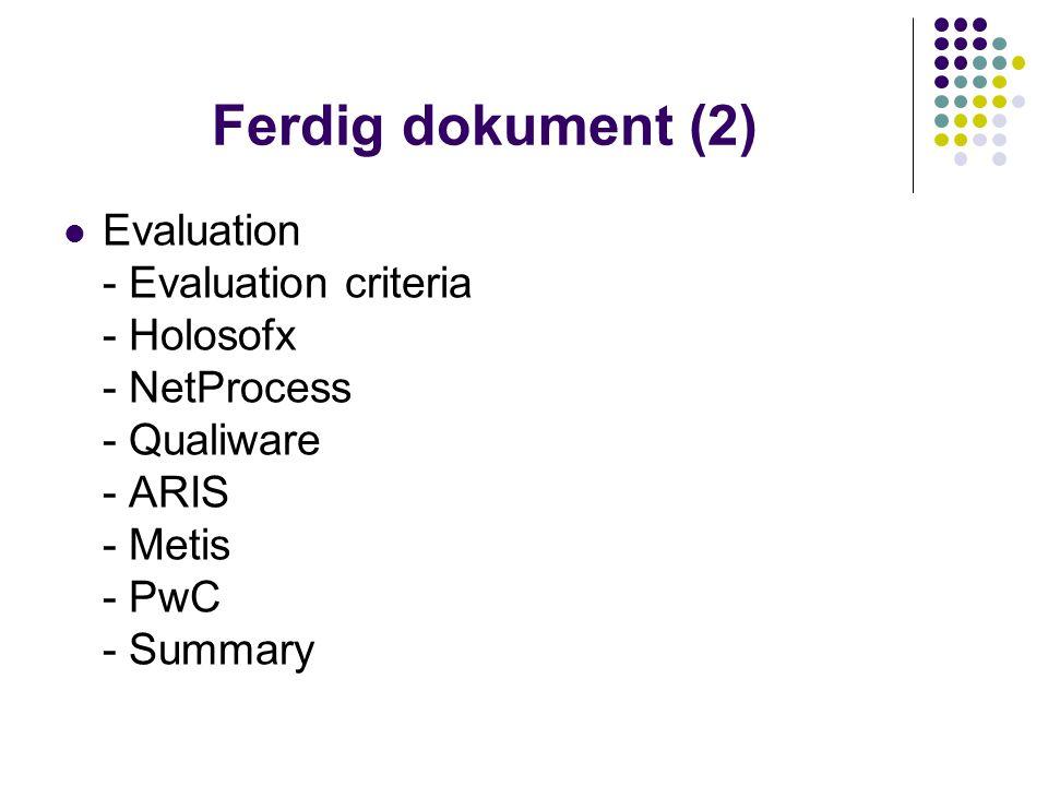 Ferdig dokument (2) Evaluation - Evaluation criteria - Holosofx - NetProcess - Qualiware - ARIS - Metis - PwC - Summary.