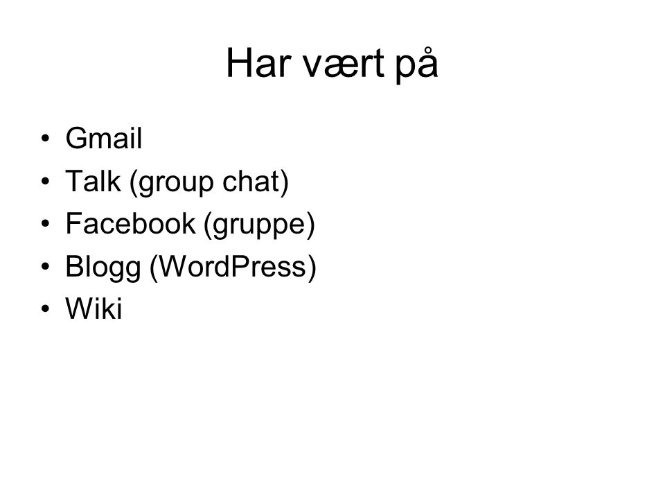 Har vært på Gmail Talk (group chat) Facebook (gruppe)