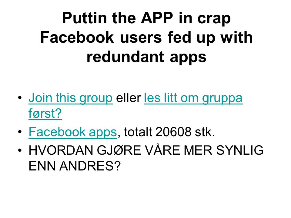Puttin the APP in crap Facebook users fed up with redundant apps