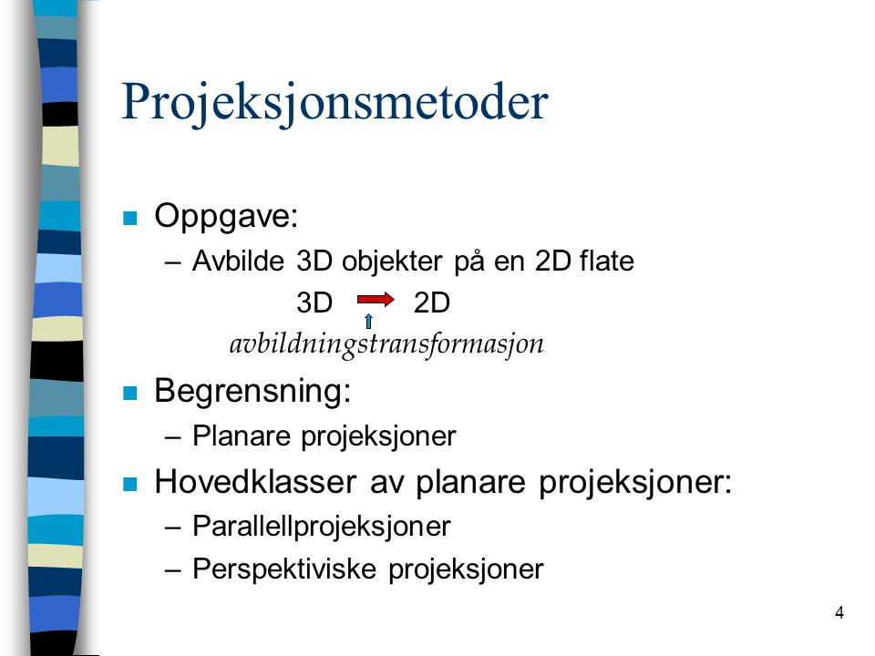Projeksjonsmetoder Oppgave: Begrensning: