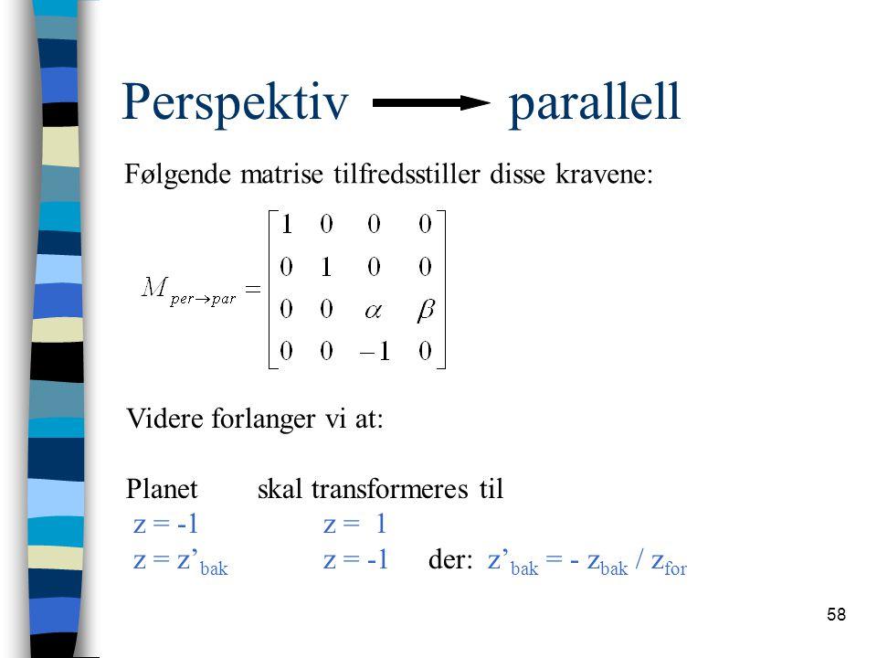 Perspektiv parallell Følgende matrise tilfredsstiller disse kravene:
