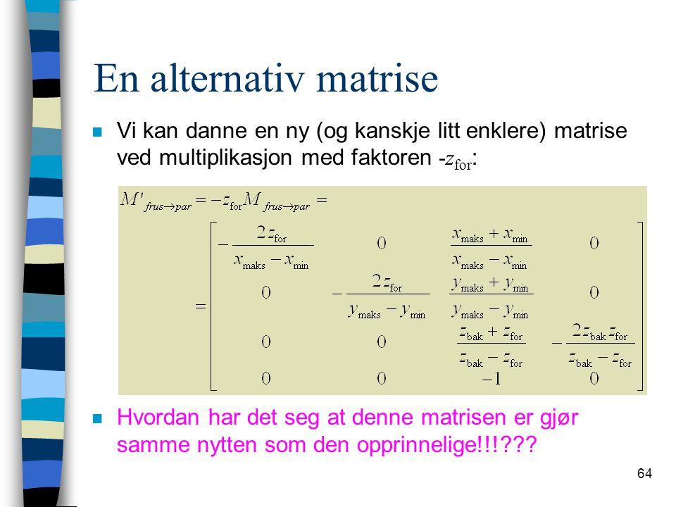 En alternativ matrise Vi kan danne en ny (og kanskje litt enklere) matrise ved multiplikasjon med faktoren -zfor: