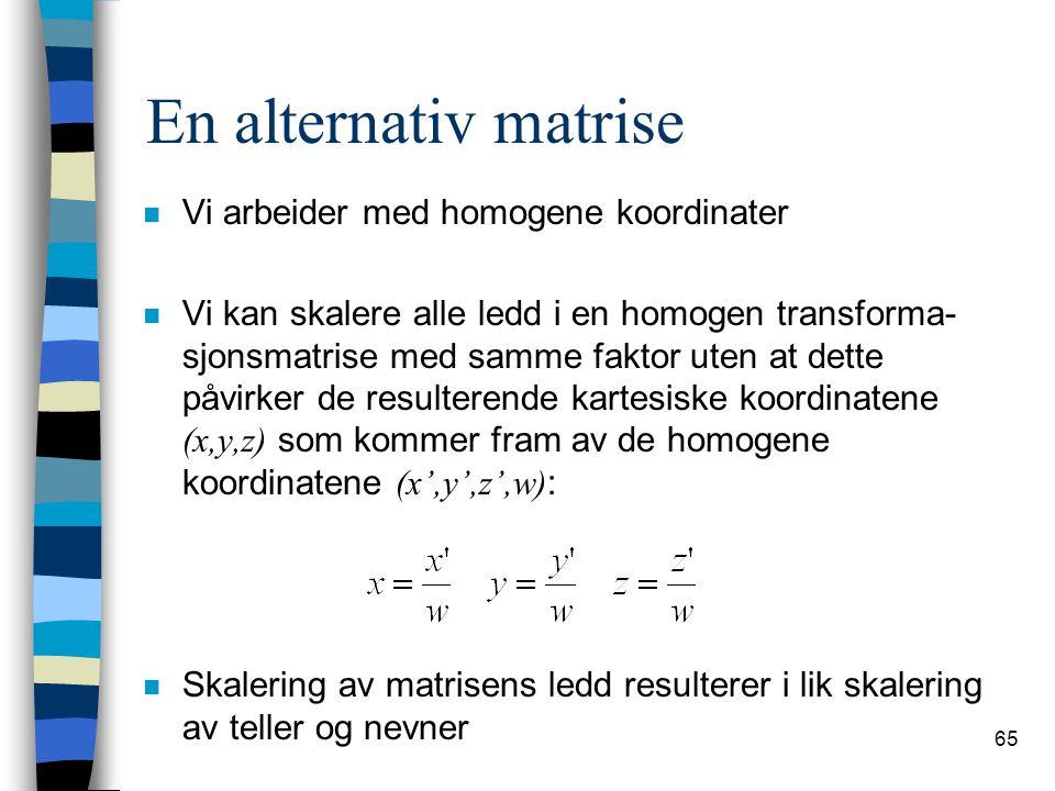 En alternativ matrise Vi arbeider med homogene koordinater