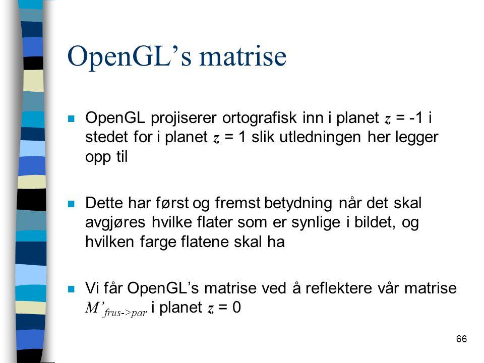 OpenGL's matrise OpenGL projiserer ortografisk inn i planet z = -1 i stedet for i planet z = 1 slik utledningen her legger opp til.
