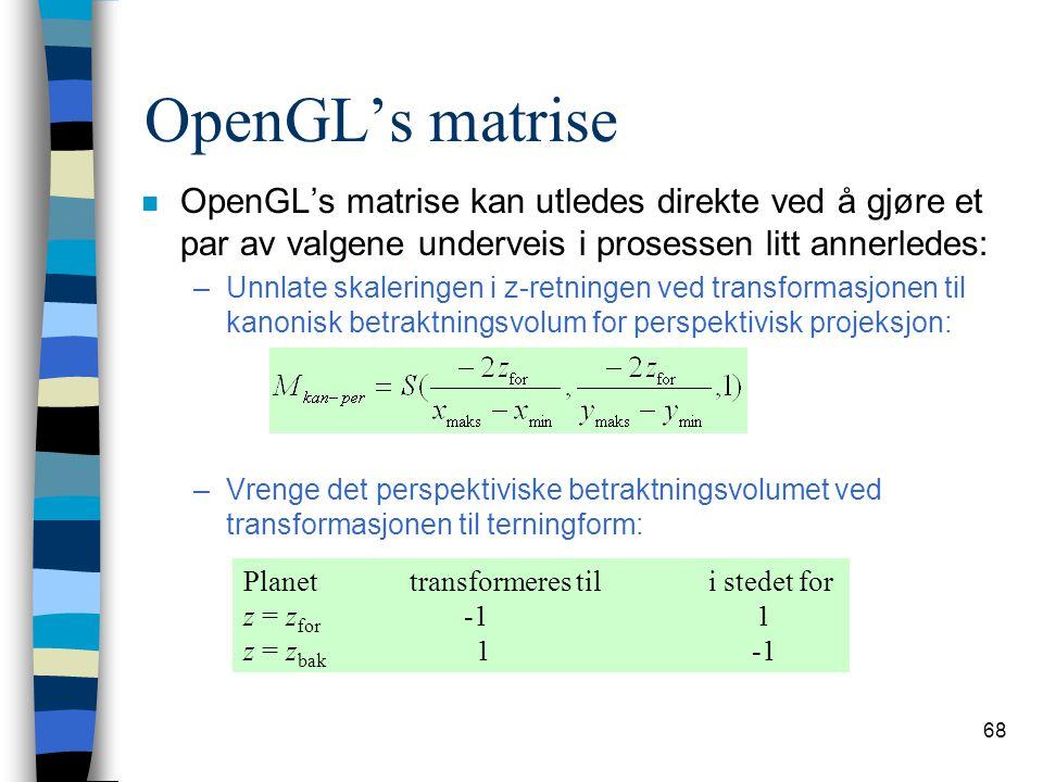 OpenGL's matrise OpenGL's matrise kan utledes direkte ved å gjøre et par av valgene underveis i prosessen litt annerledes: