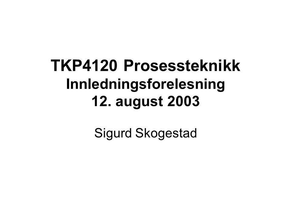 TKP4120 Prosessteknikk Innledningsforelesning 12. august 2003