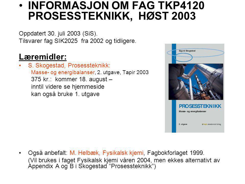 INFORMASJON OM FAG TKP4120 PROSESSTEKNIKK, HØST 2003