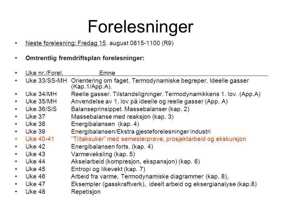 Forelesninger Neste forelesning: Fredag 15. august 0815-1100 (R9)