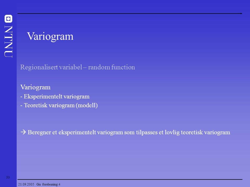 Variogram Regionalisert variabel – random function Variogram