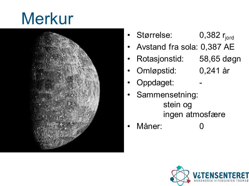 Merkur Størrelse: 0,382 rjord Avstand fra sola: 0,387 AE