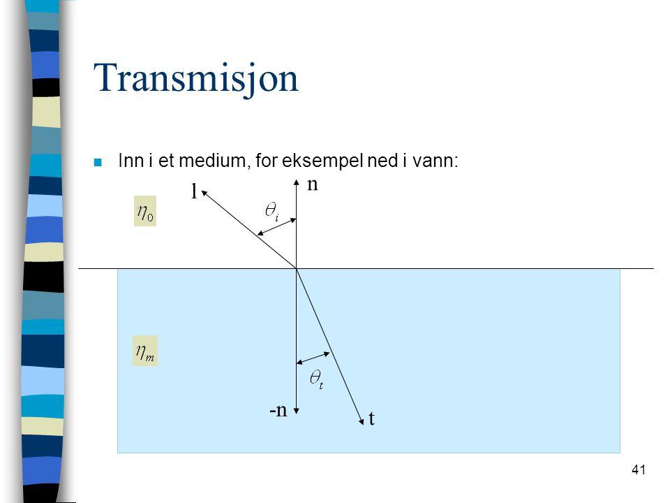 Transmisjon Inn i et medium, for eksempel ned i vann: n l -n t