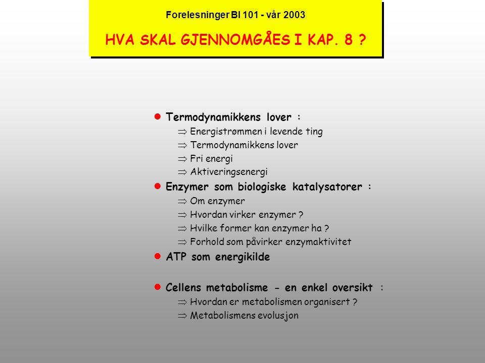 Forelesninger BI 101 - vår 2003 HVA SKAL GJENNOMGÅES I KAP. 8