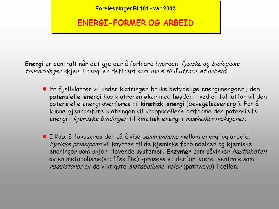 Forelesninger BI 101 - vår 2003 ENERGI-FORMER OG ARBEID