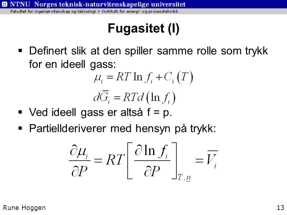 Fugasitet (I) Definert slik at den spiller samme rolle som trykk for en ideell gass: Ved ideell gass er altså f = p.