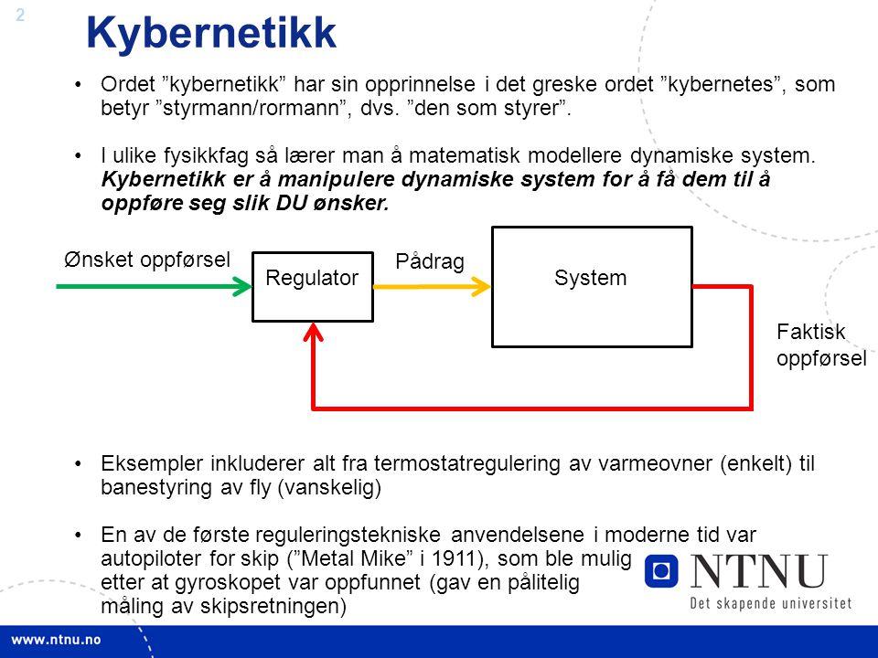 Kybernetikk Ordet kybernetikk har sin opprinnelse i det greske ordet kybernetes , som betyr styrmann/rormann , dvs. den som styrer .