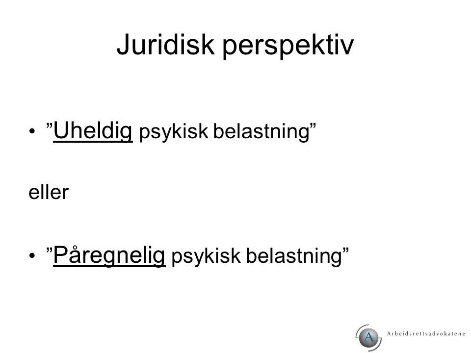 Juridisk perspektiv Uheldig psykisk belastning eller