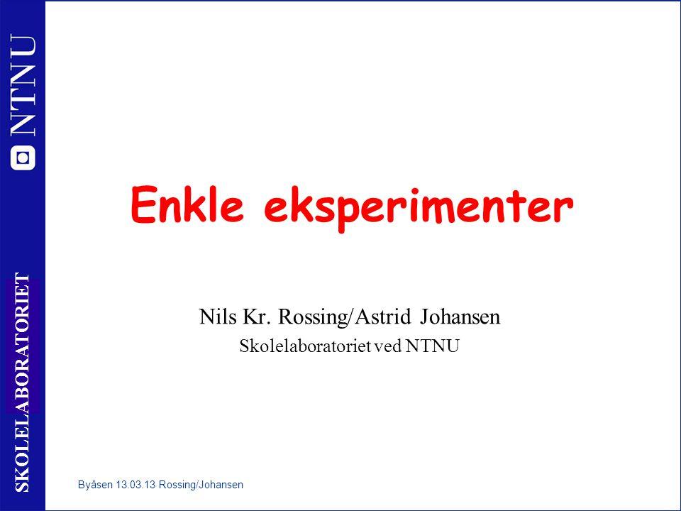 Enkle eksperimenter Nils Kr. Rossing/Astrid Johansen