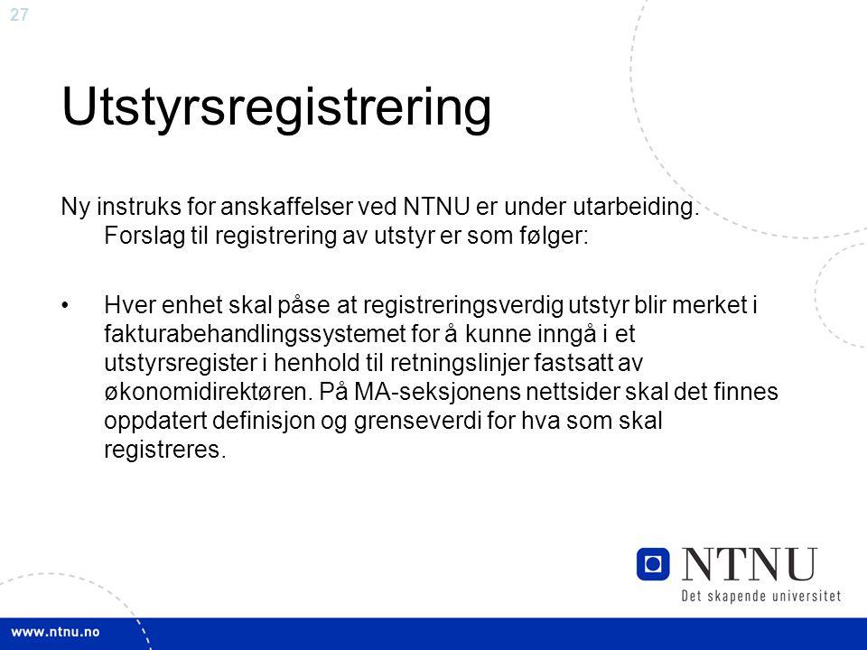 Utstyrsregistrering Ny instruks for anskaffelser ved NTNU er under utarbeiding. Forslag til registrering av utstyr er som følger: