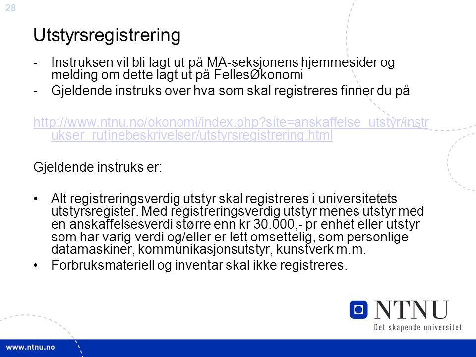 Utstyrsregistrering Instruksen vil bli lagt ut på MA-seksjonens hjemmesider og melding om dette lagt ut på FellesØkonomi.
