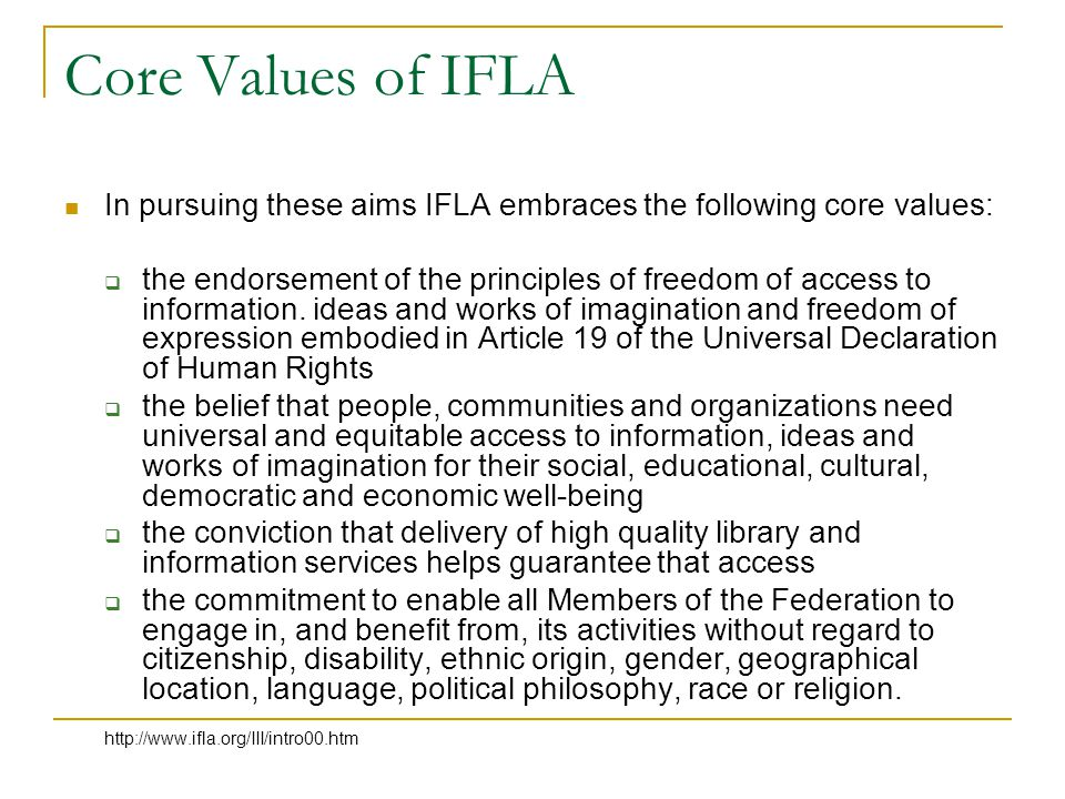 Core Values of IFLA In pursuing these aims IFLA embraces the following core values: