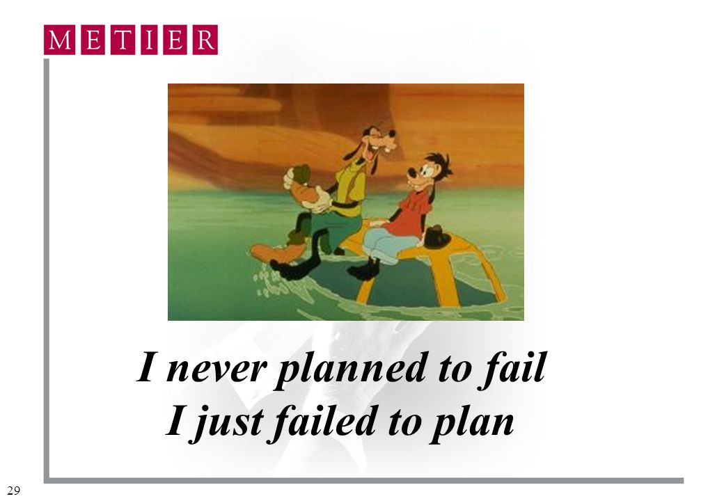 I never planned to fail I just failed to plan