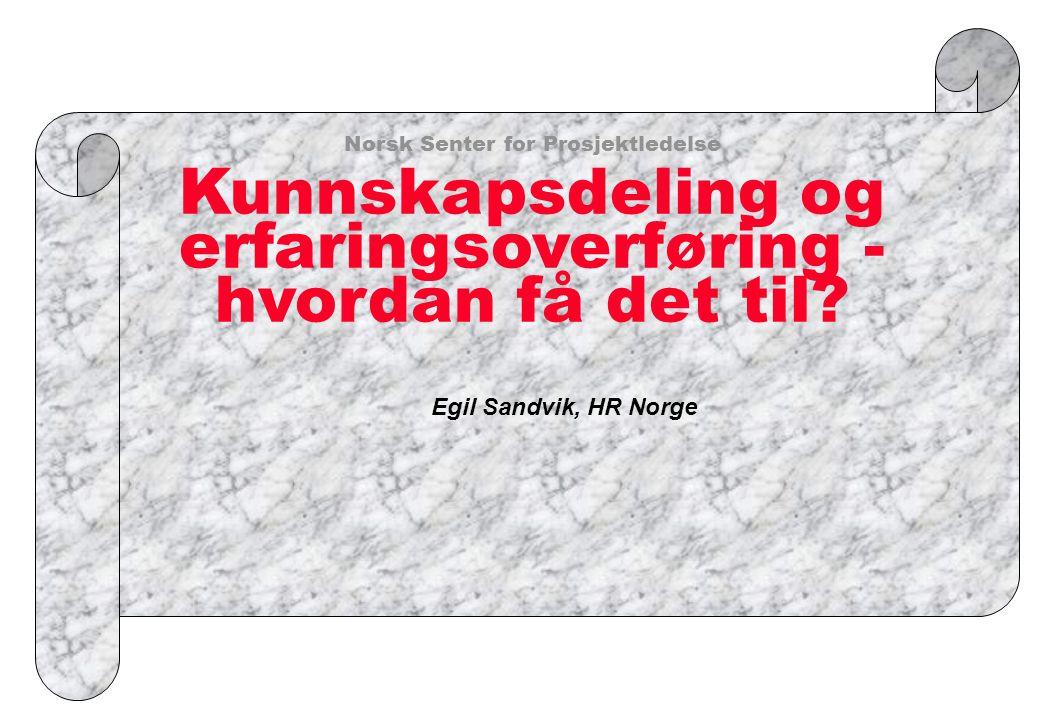 Norsk Senter for Prosjektledelse Kunnskapsdeling og erfaringsoverføring - hvordan få det til
