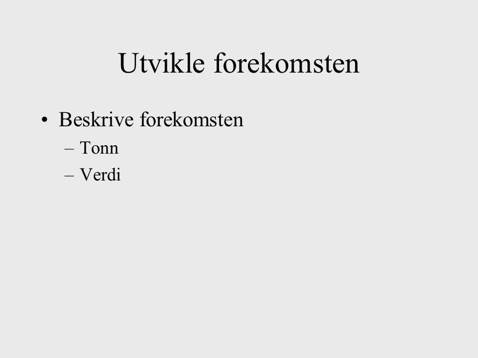 Utvikle forekomsten Beskrive forekomsten Tonn Verdi