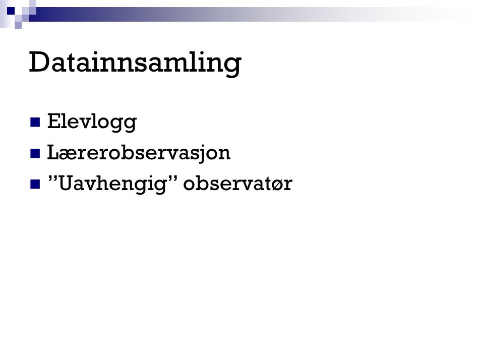 Datainnsamling Elevlogg Lærerobservasjon Uavhengig observatør