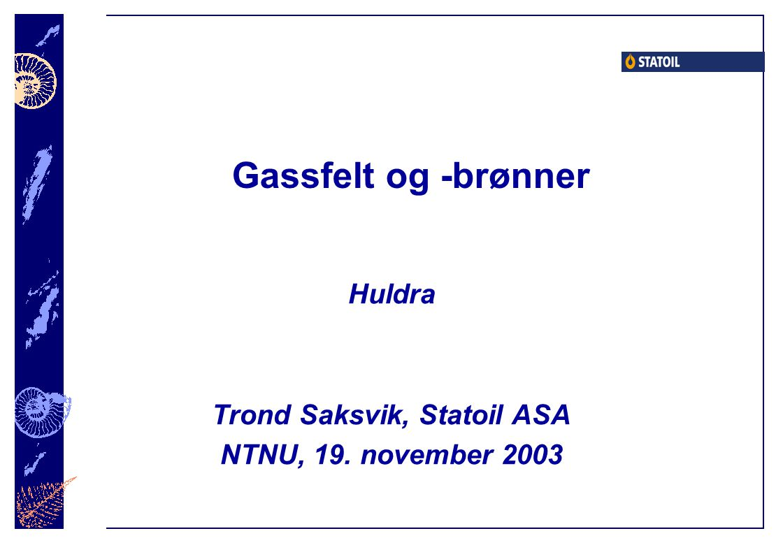 Huldra Trond Saksvik, Statoil ASA NTNU, 19. november 2003
