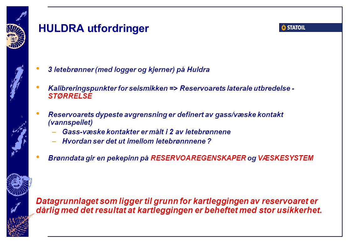 HULDRA utfordringer 3 letebrønner (med logger og kjerner) på Huldra.