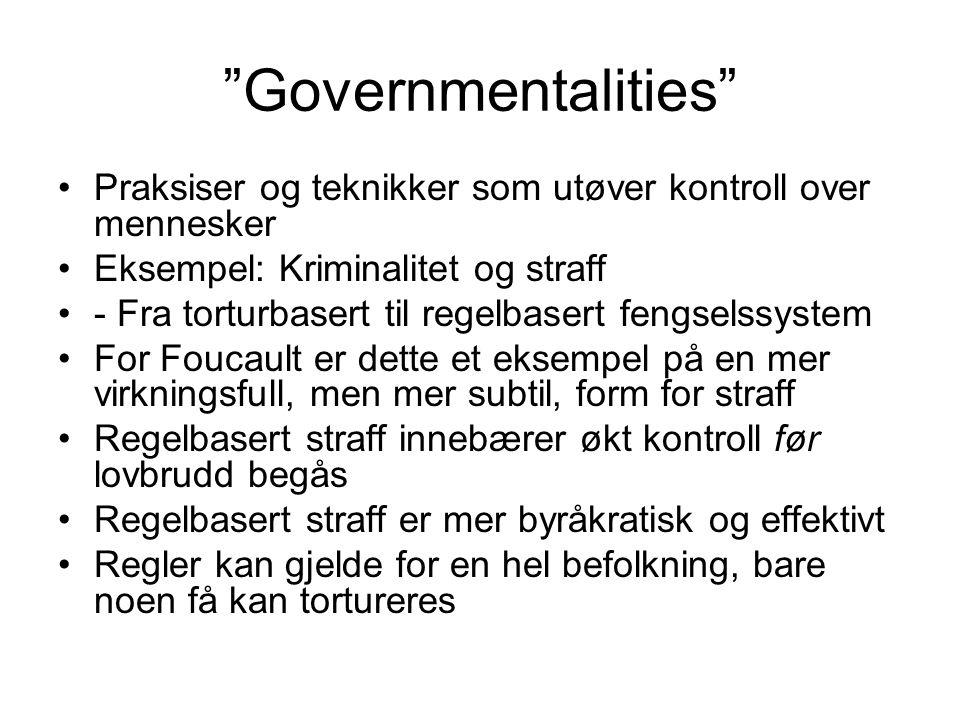 Governmentalities Praksiser og teknikker som utøver kontroll over mennesker. Eksempel: Kriminalitet og straff.