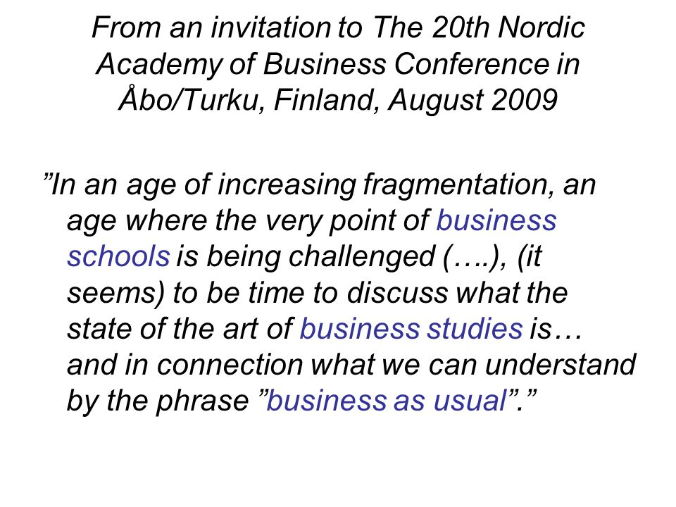 From an invitation to The 20th Nordic Academy of Business Conference in Åbo/Turku, Finland, August 2009