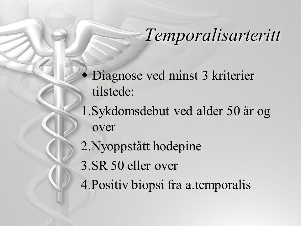 Temporalisarteritt Diagnose ved minst 3 kriterier tilstede: