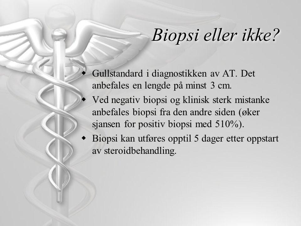 Biopsi eller ikke Gullstandard i diagnostikken av AT. Det anbefales en lengde på minst 3 cm.