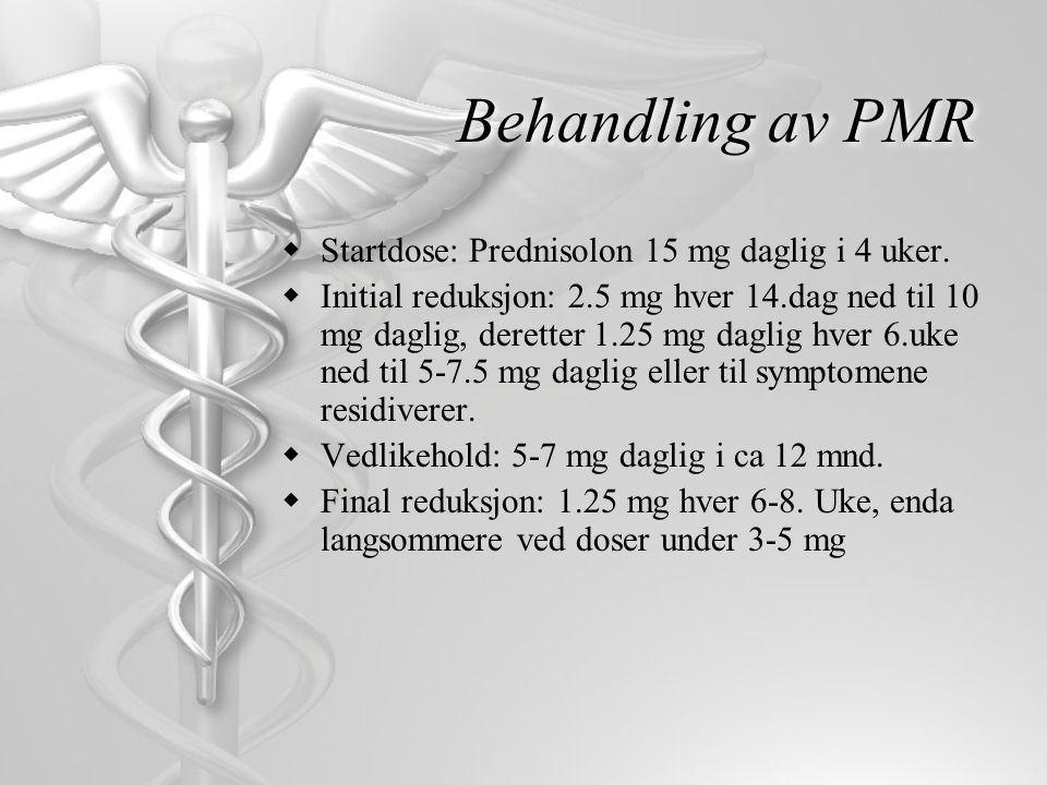 Behandling av PMR Startdose: Prednisolon 15 mg daglig i 4 uker.