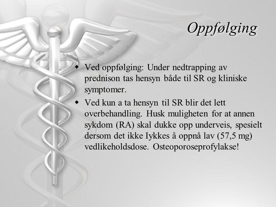 Oppfølging Ved oppfølging: Under nedtrapping av prednison tas hensyn både til SR og kliniske symptomer.