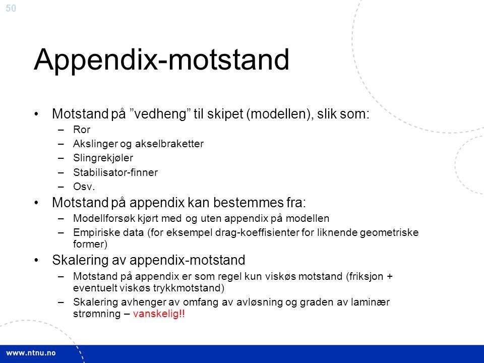 Appendix-motstand Motstand på vedheng til skipet (modellen), slik som: Ror. Akslinger og akselbraketter.