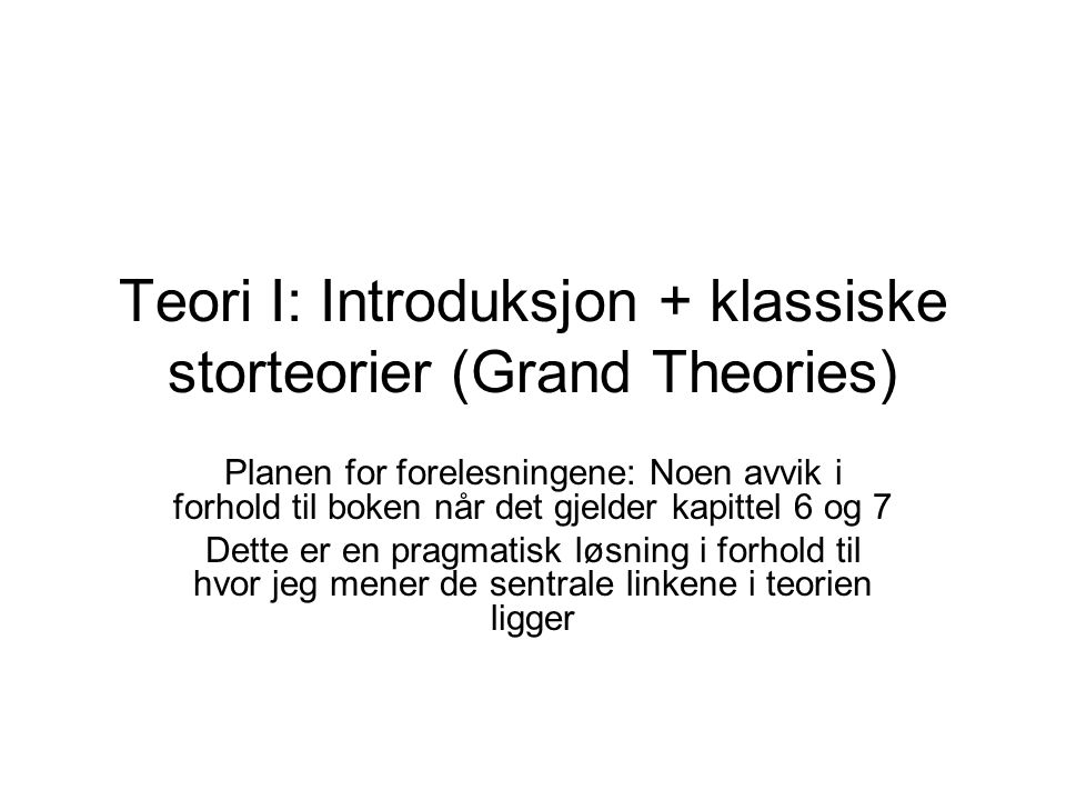 Teori I: Introduksjon + klassiske storteorier (Grand Theories)