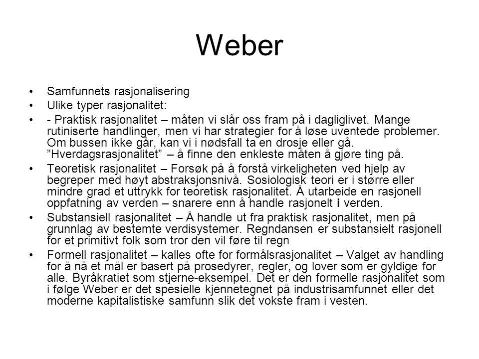 Weber Samfunnets rasjonalisering Ulike typer rasjonalitet: