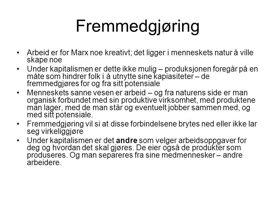 Fremmedgjøring Arbeid er for Marx noe kreativt; det ligger i menneskets natur å ville skape noe.