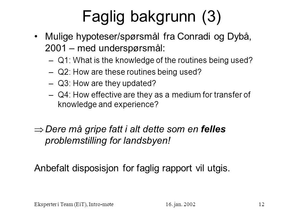Faglig bakgrunn (3) Mulige hypoteser/spørsmål fra Conradi og Dybå, 2001 – med underspørsmål: Q1: What is the knowledge of the routines being used