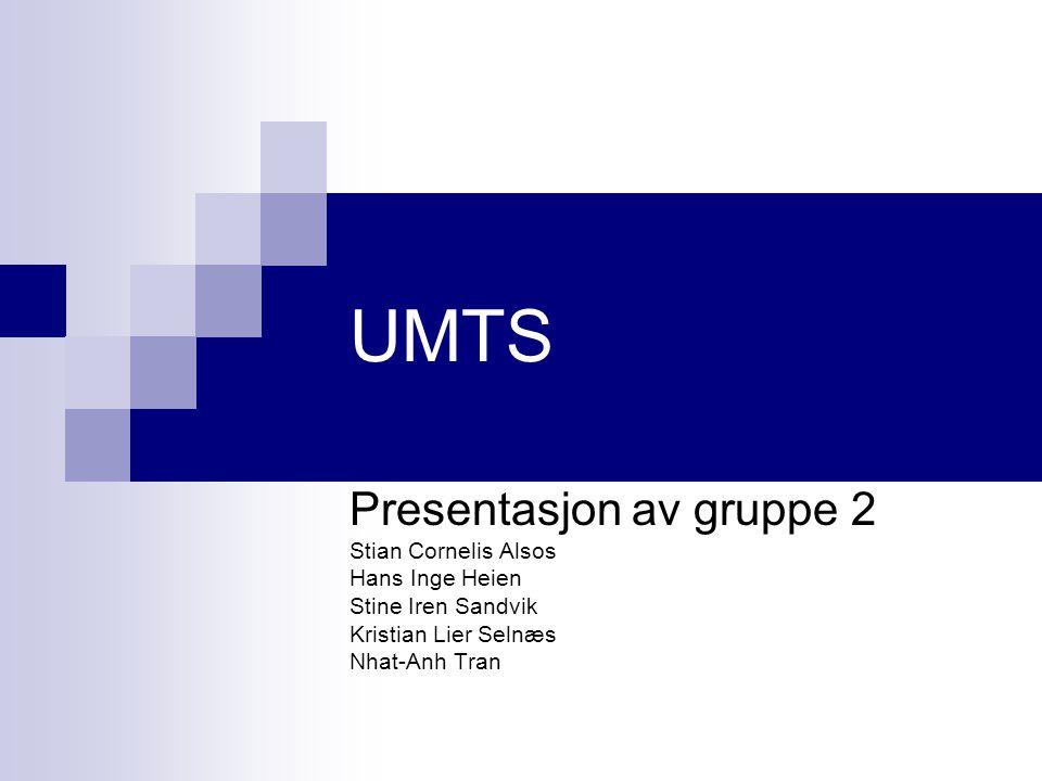 UMTS Presentasjon av gruppe 2 Stian Cornelis Alsos Hans Inge Heien