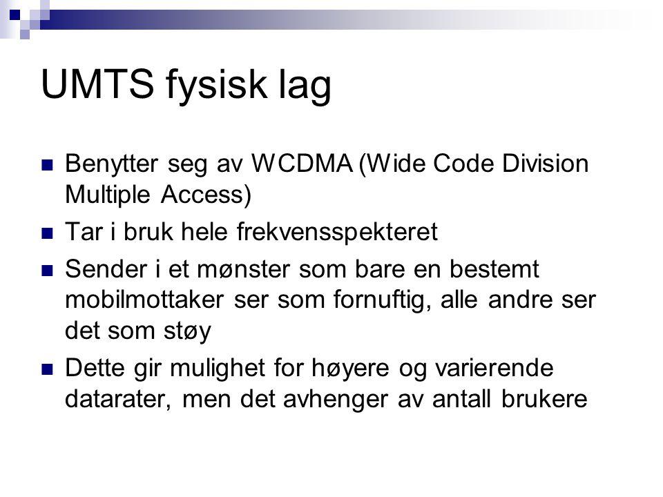 UMTS fysisk lag Benytter seg av WCDMA (Wide Code Division Multiple Access) Tar i bruk hele frekvensspekteret.
