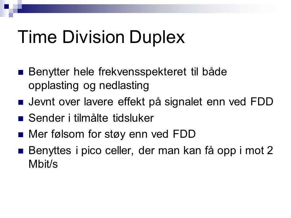 Time Division Duplex Benytter hele frekvensspekteret til både opplasting og nedlasting. Jevnt over lavere effekt på signalet enn ved FDD.