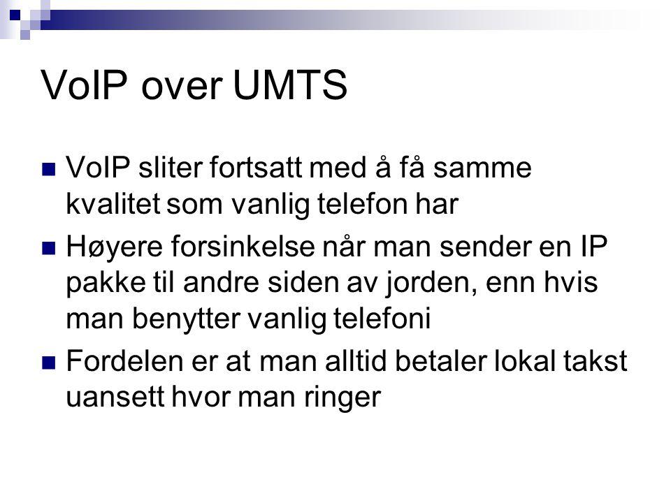 VoIP over UMTS VoIP sliter fortsatt med å få samme kvalitet som vanlig telefon har.